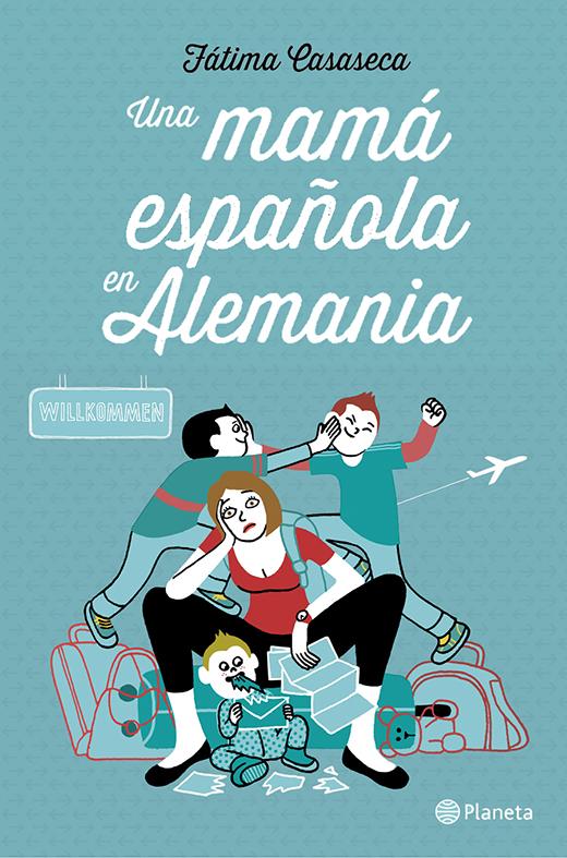 Portada del libro de Fátima Casaseca 'Una mamá española en Alemania' . /ED. PLANETA